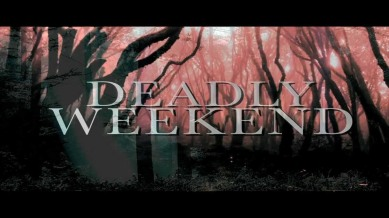 WeekendDeadly